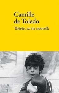 Camille de Toledo, Thésée, sa vie nouvelle.
